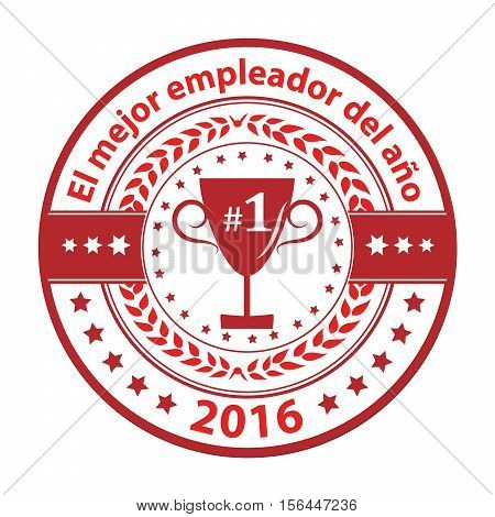 Best Employer of the year 2016 in Spanish language (El mejor empleador del ano) - business award label / stamp. Red color distinction with champions cup. Print colors used