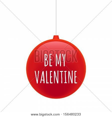 Isolated Christmas Ball With    The Text Be My Valentine
