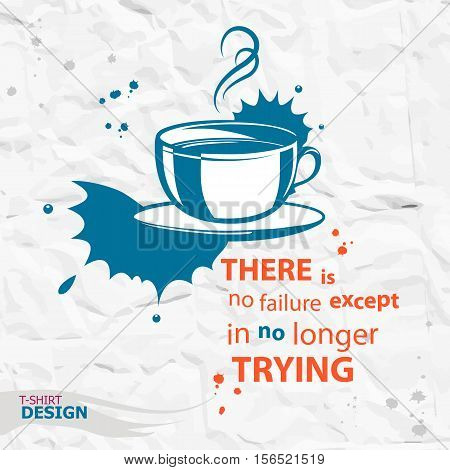 Cup of coffee and Inspirational motivational quote. There is no failure except in no longer trying. Typography Design Concept