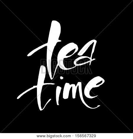Tea time. Brush ink inscription. Typography  card or t-shirt print, flyer, poster. Design template for tea club, tea shop, tea logo. Vector illustration.