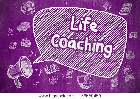 Business Concept. Horn Speaker with Wording Life Coaching. Hand Drawn Illustration on Purple Chalkboard. Life Coaching on Speech Bubble. Doodle Illustration of Shouting Bullhorn. Advertising Concept.