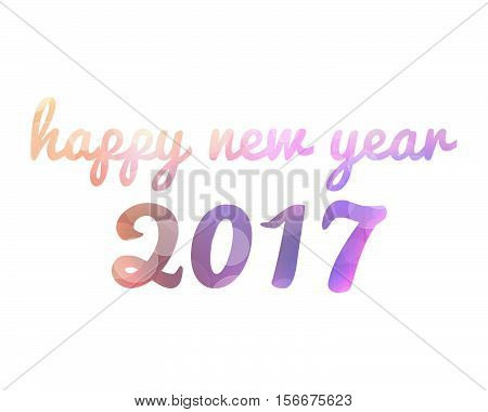 Text color  New Year Message 2017 for you Text on a white background Happy New Year 2017. Colorful paper typeface isolated on white. Happy New year 2017 background. Happy New Year 2017 greeting card template. Vector illustration.