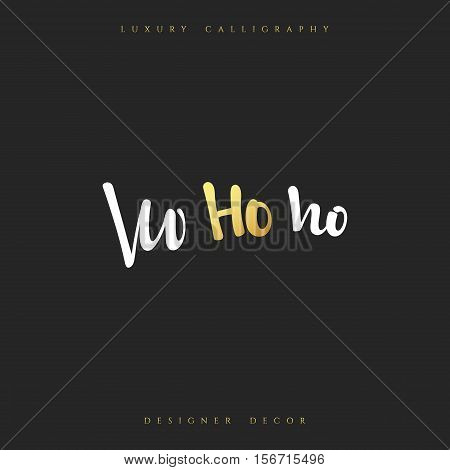 Ho ho ho lettering handmade calligraphy. Inscriptions for greeting card. Luxury calligraphy decor design element