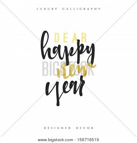 Dear Happy new year lettering handmade calligraphy. Inscriptions for greeting card. Luxury calligraphy decor design element