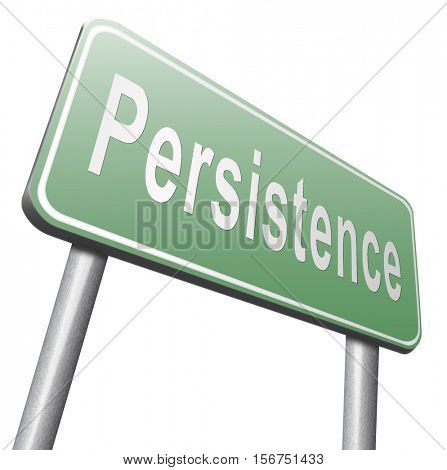 Persistence will pay off! Never stop or quit! Keep on trying, try again until you succeed determination, never give up and hope for success, road sign billboard.  3D illustration, isolated, on white