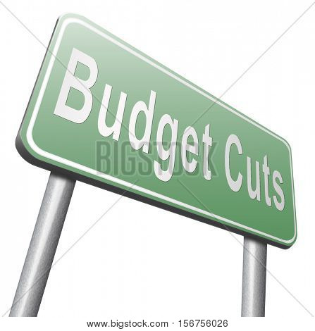 Budget cuts reduce costs and cut spendings during crisis or economic recession. Billboard road sign isolated on white background. 3D illustration, isolated, on white