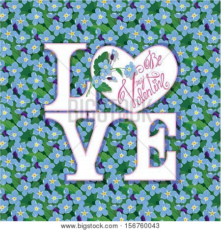 Valentines Day Invitation Holiday Card with pattern of beautiful flowers - forget me not. Calligraphic text Be my Valentine in heart shape frame.