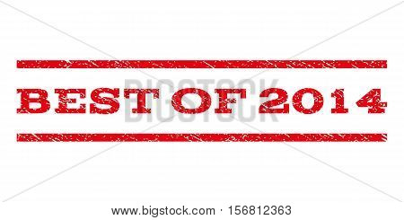 Best Of 2014 watermark stamp. Text caption between parallel lines with grunge design style. Rubber seal stamp with scratched texture. Vector red color ink imprint on a white background.