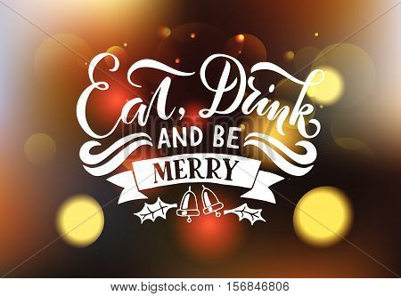 Lettering 'eat, Drink And Be Merry' For Christmas/new Year Greeting Card, Invitation. New 2017 Year