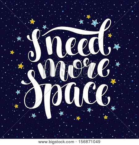 I need more space, hand written introvert inspirational quote, cartoon vector poster, card design. Need more space, hand written brush calligraphy introvert slogan with stars and universe