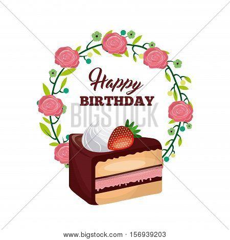 sweet cake dessert icon around wreath of flowers over white background. happy birthday card design. vector illustration