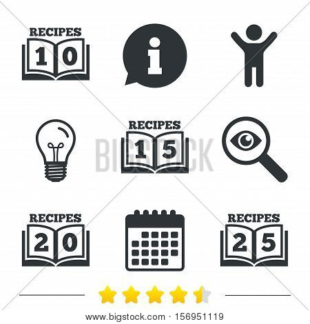 Cookbook icons. 10, 15, 20 and 25 recipes book sign symbols. Information, light bulb and calendar icons. Investigate magnifier. Vector