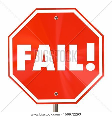 Fail Word Stop Sign Bad Poor Result Failure 3d Illustration