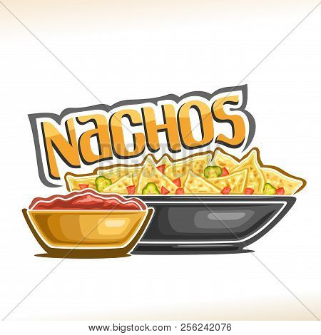 Vector Poster For Mexican Nachos, Corn Chips With Slice Of Hot Jalapeno And Chili In Dish, Bowl With