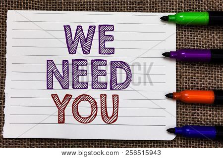 Conceptual Hand Writing Showing We Need You. Business Photo Showcasing Employee Help Need Workers Re