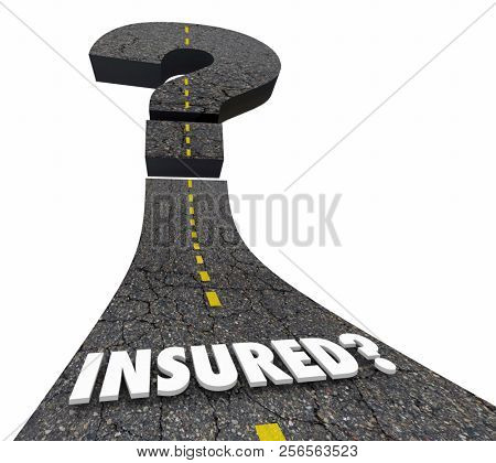 Insured Coverage Insurance Policy Covered Question Mark Road 3d Illustration