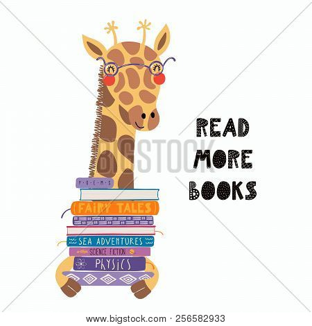 Hand Drawn Vector Illustration Of A Cute Funny Giraffe With A Stack Of Books, Quote Read More Books.