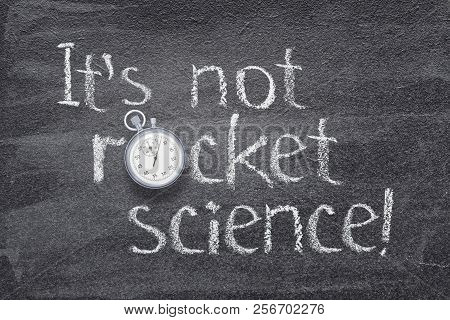 It Is Not Rocket Science Exclamation Written On Chalkboard With Vintage Stopwatch Used Instead Of O
