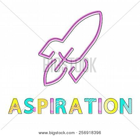 Aspiration Poster Isolated On White Background Vector Illustration, Image Of Abstract Jet Rocket Mad