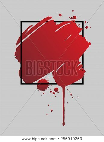 Abstract Grunge Background Template. Bloody Brush Stroke Over Square Frame.dripping Blood  Or Red Br