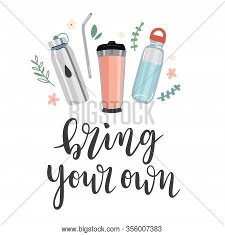 Reusable Bottles And Mugs, Bring Your Own Lettering, Concept Of Eco Friendly And Zero Waste Lifestyl