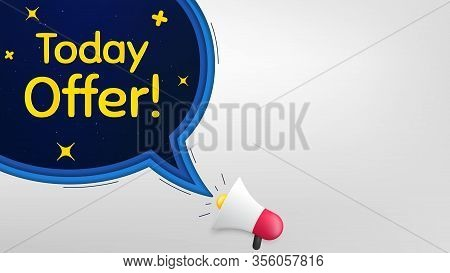Today Offer Symbol. Megaphone Banner With Speech Bubble. Special Sale Price Sign. Advertising Discou