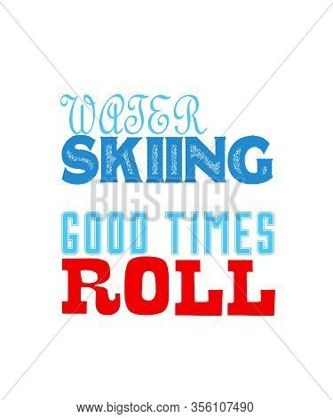 Wafer Skiing Good Times Roll Vector Design On T-shirt
