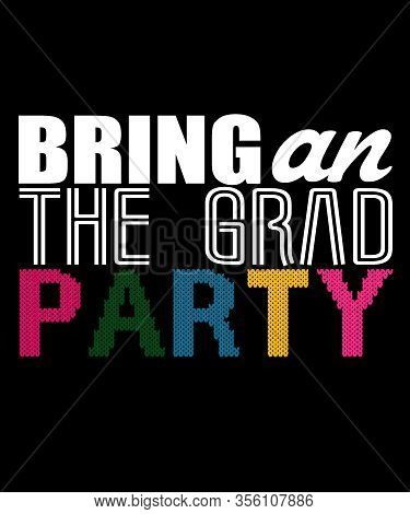 Bring An The Grad Party Vector Design On T-shirt