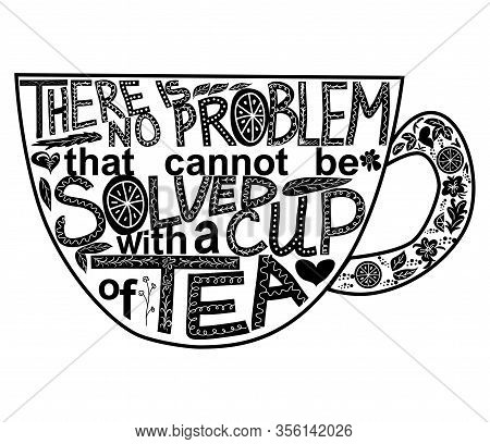 Quote There Is No Problem That Could Not Be Solved With A Cup Of Tea. Lettering Inscribed In The Sha