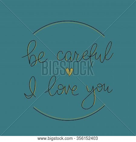 Be Careful I Love You Simple Lettering