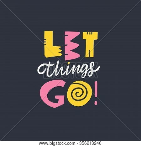 Let Things Go Modern Typography. Hand Drawn Motivation Lettering Phrase. Colorful Vector Illustratio