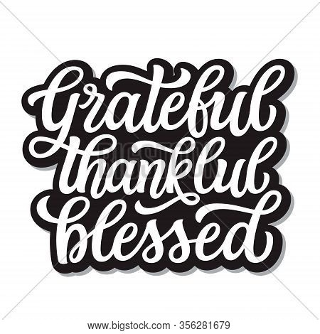 Grateful Thankful Blessed. Hand Drawn Inspirational Quote Isolated On White Background. Vector Typog