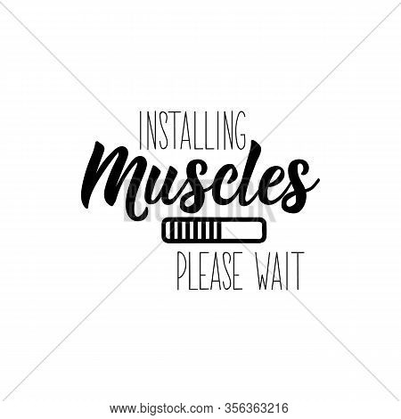 Installing Muscles. Please Wait. Lettering. Can Be Used For Prints Bags, T-shirts, Posters, Cards. C