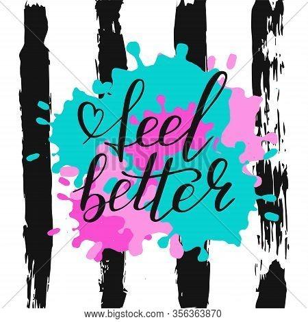 Hand Lettering Feel Better Positive Motivation Words. Doodle Script Font On Brush Paint Ink And Stri