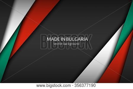 Made In Bulgaria, Modern Vector Background With Bulgarian Colors, Overlayed Sheets Of Paper In The C