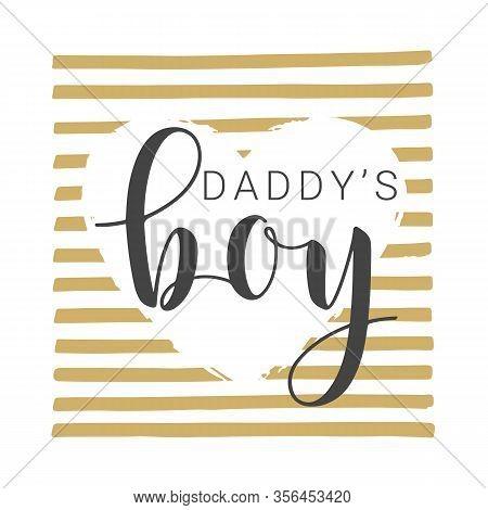 Handwritten Lettering Of Daddy's Boy On White Background. Vector Illustration.