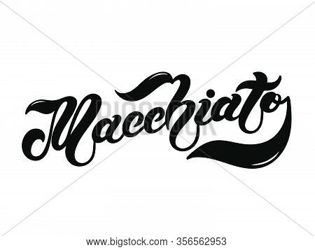 Macchiato. The Name Of The Type Of Coffee. Hand Drawn Lettering. Vector Illustration. Illustration I