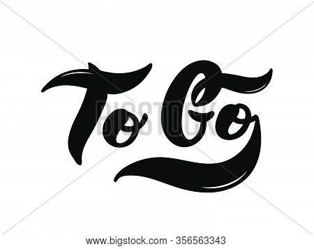 To Go. The Name Of The Type Of Coffee. Hand Drawn Lettering. Vector Illustration. Illustration Is Gr