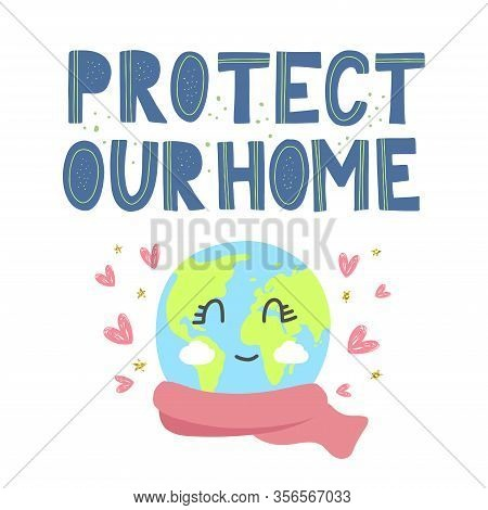 Cartoon Earth Day Vector Concept For Kids. Protect Our Home Modern Paper Cut Lettering Decorated By