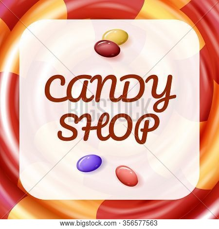 Poster To Print. Candy Shop. Baby Sweets. Natural Candy. Vector Illustration. Colored Caramel. Lolli