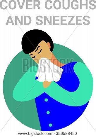 Cover Your Cough And Sneeze. Instructions For Coronavirus. Sick Man Sneezes And Blows His Nose In A
