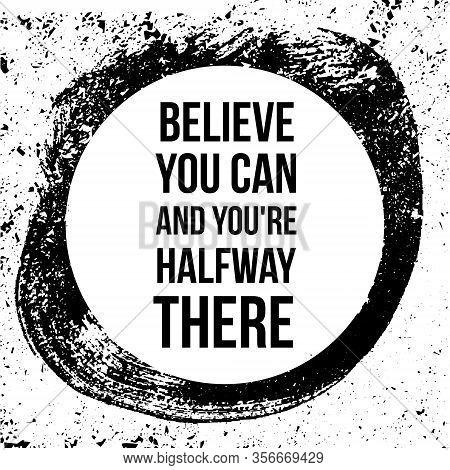 Believe You Can And You Are Halfway There. Motivational Quotes.