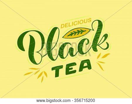 Vector Illustration Of Delicious Black Tea Brush Lettering For Package, Banner, Flyer, Poster, Bistr