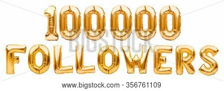 Words 100000 Followers Made Of Golden Inflatable Balloons Isolated On White. Helium Balloons Gold Fo
