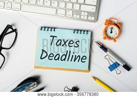 Taxes Deadline - Tax Time - Notification Of The Need To File Tax Return Forms, April 15th - Tax Day