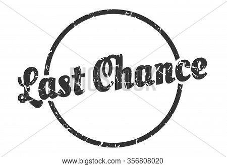 Last Chance Sign. Last Chance Round Vintage Grunge Stamp. Last Chance