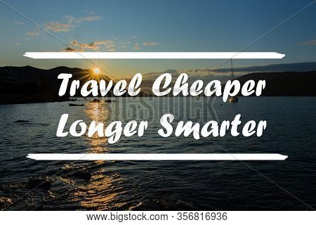 Inspirational Quote On Natural Background.travel Cheaper Longer Smarter.