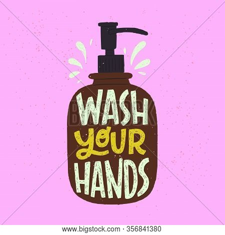 Wash Your Hands Hand Lettering Phrase In Apothecary Soap Dispenser. Hand Drawn Illustration With Cal