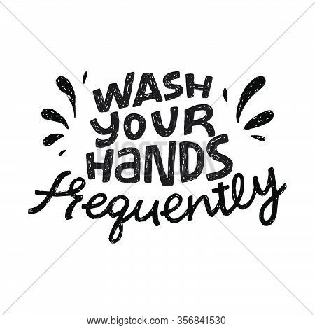 Wash Your Hands Frequently Hand Lettering Phrase. Black And White Hand Drawn Call To Action Inscript