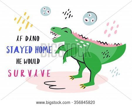 If Dino Stayed Home He Would Survive. Coronavirus Pandemic Self Isolation, Health Care, Protection.